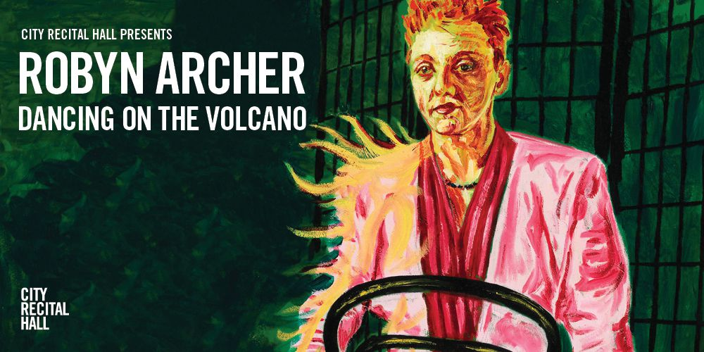 Robyn Archer: Dancing on the Volcano