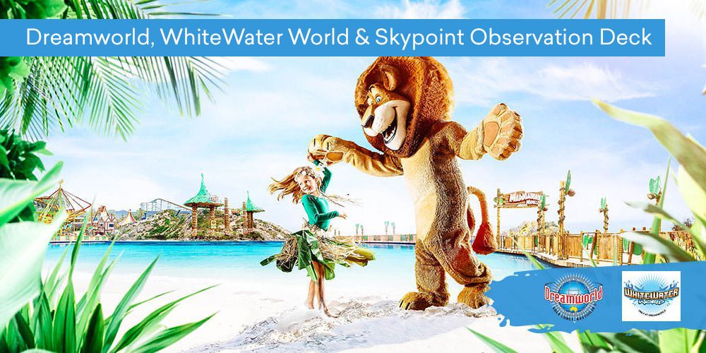 Dreamworld, WhiteWater World & Skypoint Observation Deck