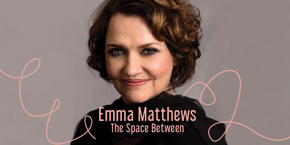 Emma Matthews: The Space Between