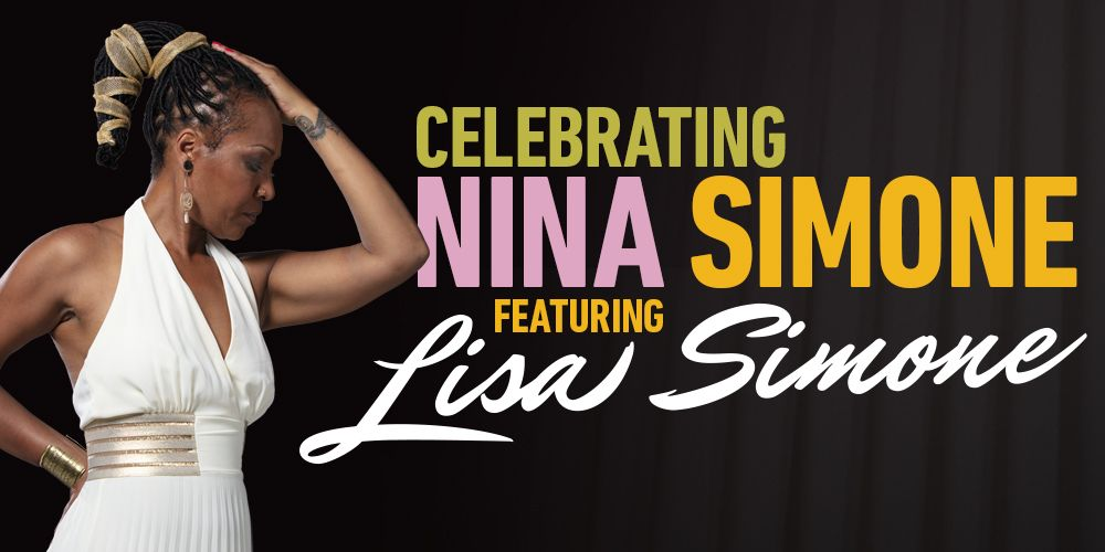 Celebrating Nina Simone – Featuring her Award-Winning Daughter Lisa Simone