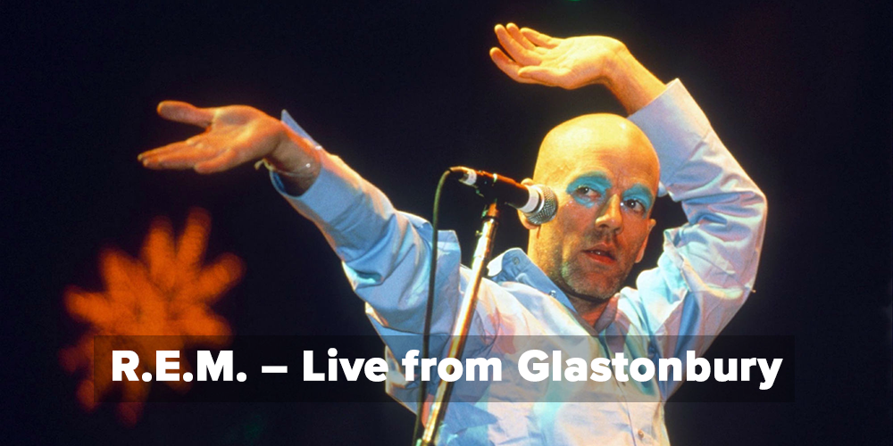 R.E.M. – Live from Glastonbury Festival, 1999
