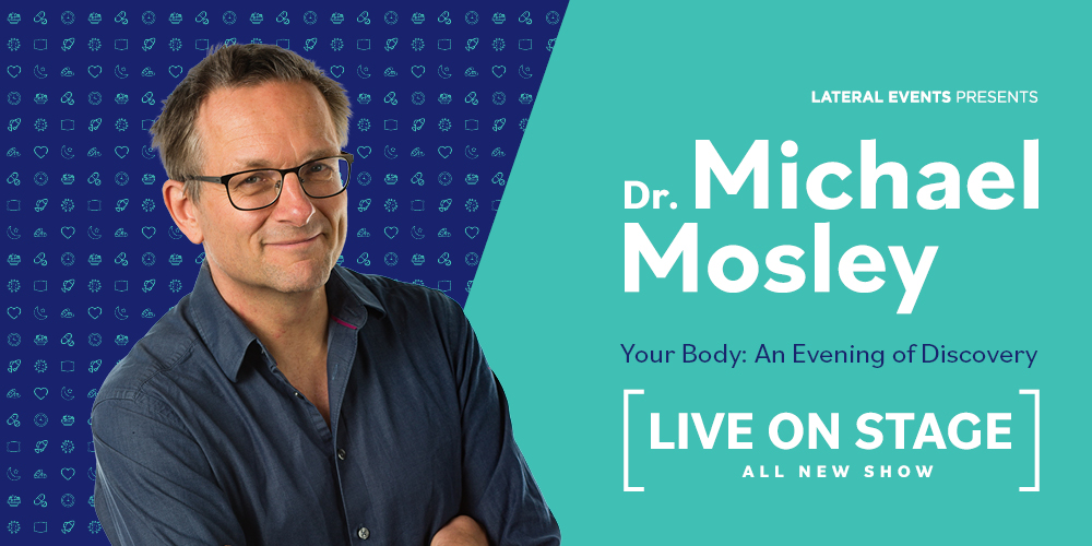 Dr Michael Mosley – Your Body:  An Evening of Discovery