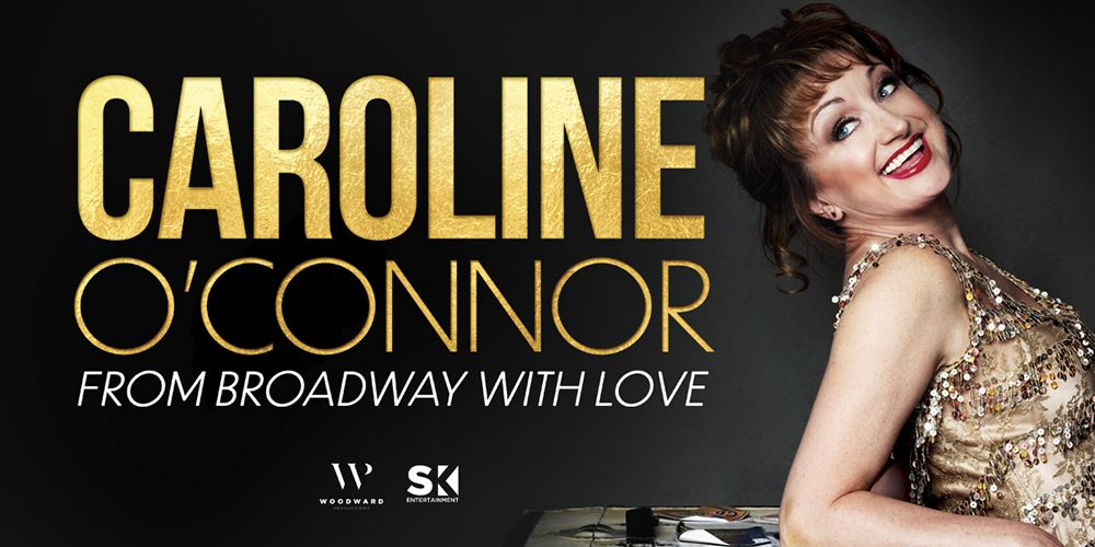 Caroline O'Connor – From Broadway with Love