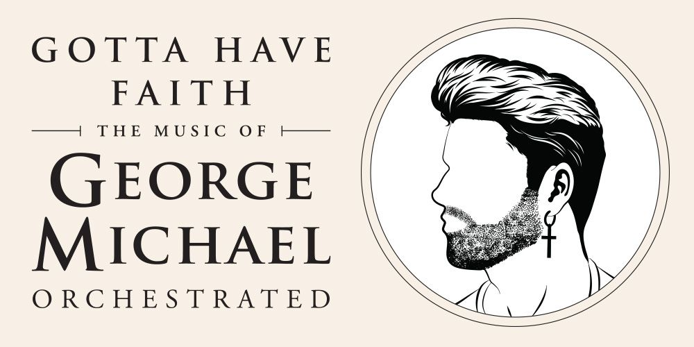 Gotta Have Faith - The Music of George Michael Orchestrated